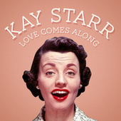 Love Comes Along by Kay Starr