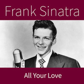 All Your Love by Frank Sinatra