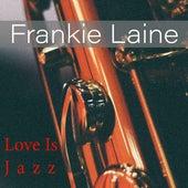 Love Is Jazz von Frankie Laine