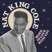 More In Love With You by Nat King Cole