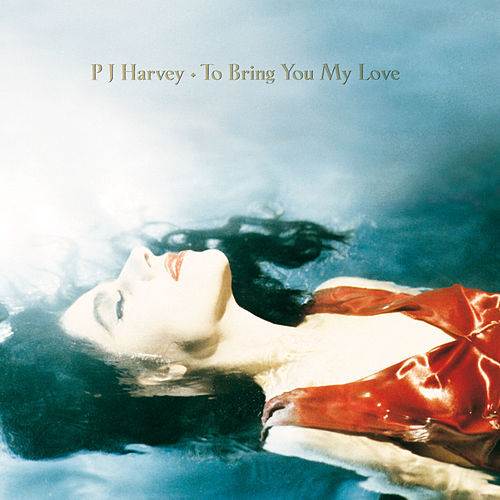 To Bring You My Love von PJ Harvey