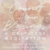 Count Your Blessings, a Gratitude Meditation by Jeralyn Glass