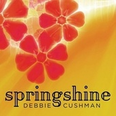 Springshine by Debbie Cushman
