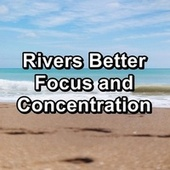 Rivers Better Focus and Concentration by Spa Music (1)