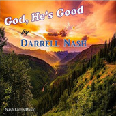 God, He's Good by Darrell Nash