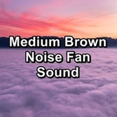 Medium Brown Noise Fan Sound by White Noise Sleep Therapy