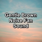 Gentle Brown Noise Fan Sound by Sounds for Life