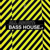 All About: Bass House, Vol. 7 by Various Artists