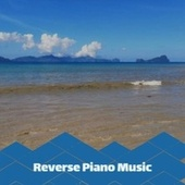Reverse Piano Music by Various Artists