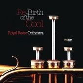 Re-Birth of the Cool by Royal Roost Orchestra