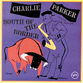 South Of The Border von Charlie Parker