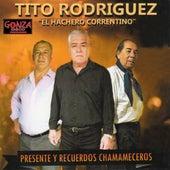 Presente y Recuerdos Chamameceros de Tito Rodriguez el hachero correntino