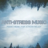 Anti-Stress Music: Piano Music for Stress Relief von Various Artists