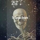 To Speak Before van Various Artists