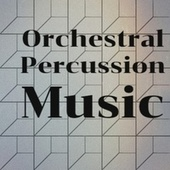 Orchestral Percussion Music by Various Artists