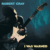 I Was Warned by Robert Cray