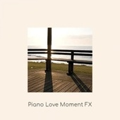 Piano Love Moment FX by Various Artists