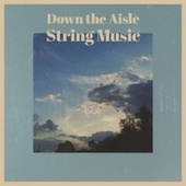 Down the Aisle String Music by Various Artists