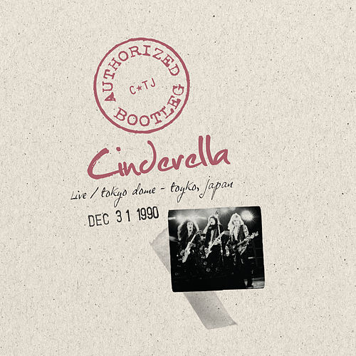 Authorized Bootleg - Live/Tokyo Dome - Tokyo, Japan Dec 31, 1990 by Cinderella
