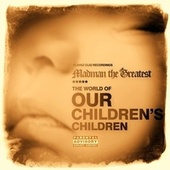 The World of Our Children's Children by Madman the Greatest