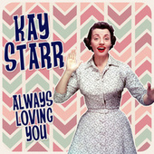 Always Loving You by Kay Starr