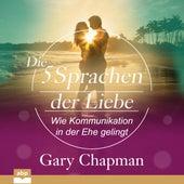 Die fünf Sprachen der Liebe - Wie Kommunikation in der Ehe gelingt (Ungekürzt) by Gary Chapman
