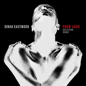 Your Love (Bellestar Remix) de Dinah Eastwood