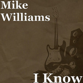 I Know by Mike Williams