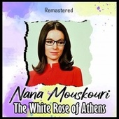 The White Rose of Athens (Remastered) by Nana Mouskouri