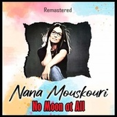 No Moon at All (Remastered) by Nana Mouskouri