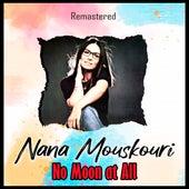 No Moon at All (Remastered) von Nana Mouskouri