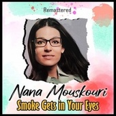 Smoke Gets in Your Eyes (Remastered) van Nana Mouskouri