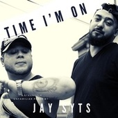 Time I'm On by Jay Syts