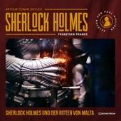 Sherlock Holmes und der Ritter von Malta (Ungekürzt) von Sir Arthur Conan Doyle
