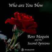 Who Are You Now by Ross Moquin and the Second Opinions