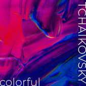Tchaikovsky: Colorful by Pyotr Ilyich Tchaikovsky
