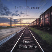 Don't Think Twice de In The Pocket