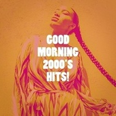 Good Morning 2000's Hits! by Love Song Hits, Fitness Workout Hits, Mo' Hits All Stars