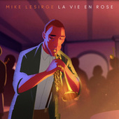 Le Vie En Rose by Mike Lesirge