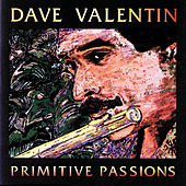 Primitive Passions by Dave Valentin