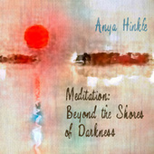 Meditation: Beyond The Shores of Darkness by Anya Hinkle