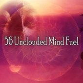 56 Unclouded Mind Fuel by Music For Meditation