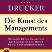 Die Kunst des Managements - Wie man the Effective Executive wird. Eine Sammlung der in der Harvard Business Review erschienenen Artikel (Ungekürzt) by Peter