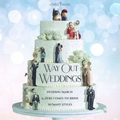 Way Out Weddings - Wedding March & Here Comes the Bride in Many Styles by Lovely Music Library
