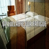 62 Lullabye for Fatigue by Baby Sweet Dream (1)