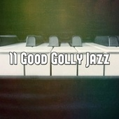 11 Good Golly Jazz by Relaxing Piano Music Consort