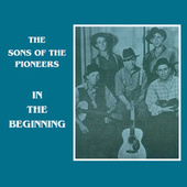 In the Beginning by The Sons of the Pioneers