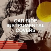 Car Ride Instrumental Covers by It's A Cover Up, The Easy Listening All-Star Ensemble, Chillout Lounge Relax