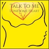 Talk To Me Lonesome Heart by Various Artists
