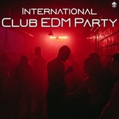 International Club EDM Party by Various Artists